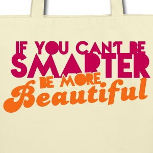 If you can't be SMART be more BEAUTIFUL Bags & backpacks - Eco-Friendly Cotton Tote