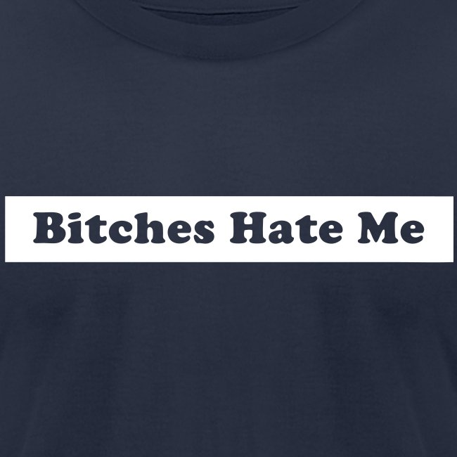 Bitches Hate Me