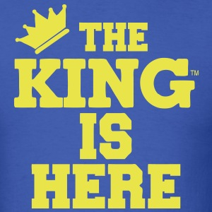 THE KING IS HERE T-Shirts - Men's T-Shirt