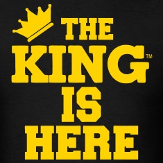 THE KING IS HERE T-Shirts