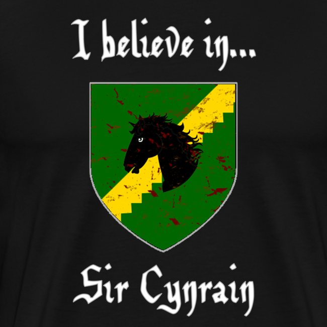 I Believe in...Sir Cynrain (Men's)