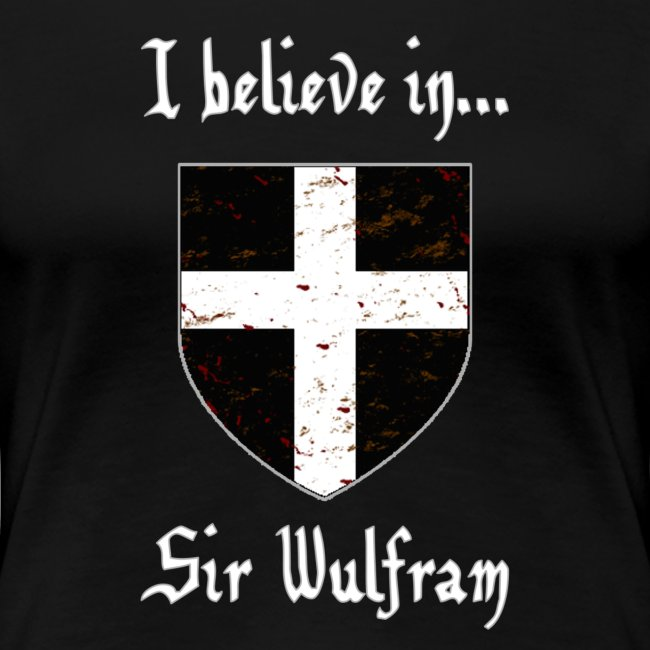 I Believe in...Sir Wulfram (Women's)