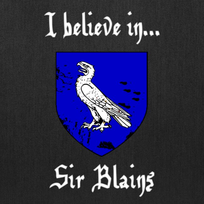I Believe in...Sir Blains (Tote)