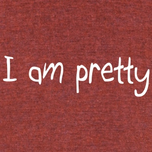 I am pretty T-Shirts - Unisex Tri-Blend T-Shirt by American Apparel