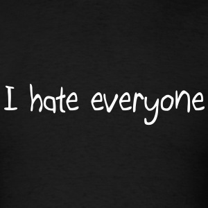 I hate everyone T-Shirts - Men's T-Shirt