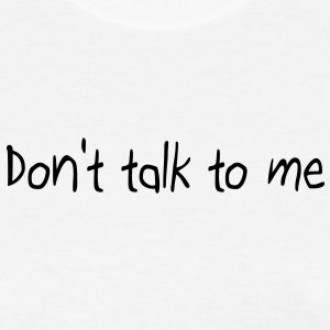 Don't talk to me Women's T-Shirts - Women's T-Shirt