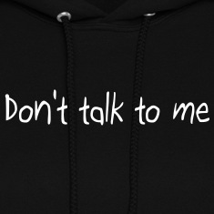 Don't talk to me Hoodies