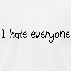 I hate everyone T-Shirts - Men's T-Shirt by American Apparel