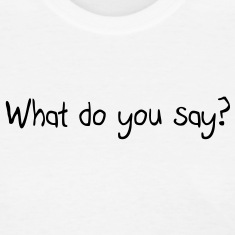 What do you say? Women's T-Shirts