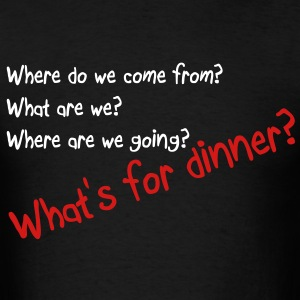 What's for dinner T-Shirts - Men's T-Shirt
