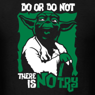 Design ~ Do or do not, there is no try