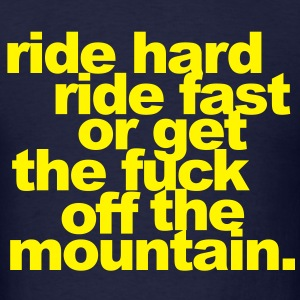 ride hard, ride fast or get the fuck off T-Shirts - Men's T-Shirt