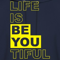 Life is BE YOU- tiful, beautiful