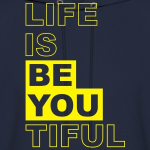 Life is BE YOU- tiful, beautiful - Men's Hoodie