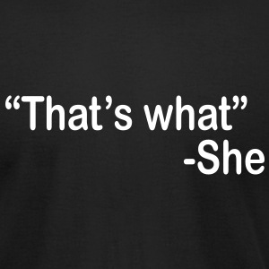 That's What She Said T-Shirts - Men's T-Shirt by American Apparel
