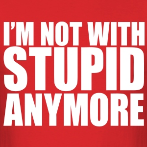 I'm Not With Stupid Anymore T-Shirts - Men's T-Shirt