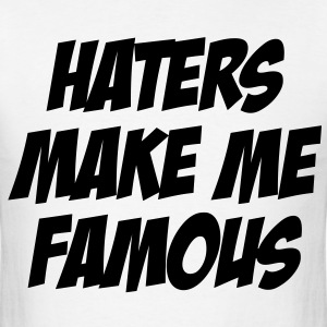 Haters Make Me Famous T-Shirts - Men's T-Shirt