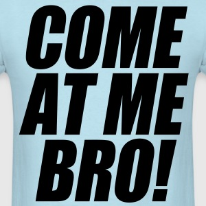 Come At Me Bro T-Shirts - Men's T-Shirt