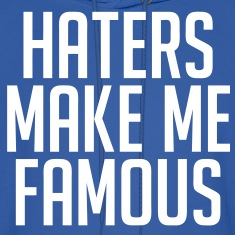 Haters Make Me Famous Hoodies