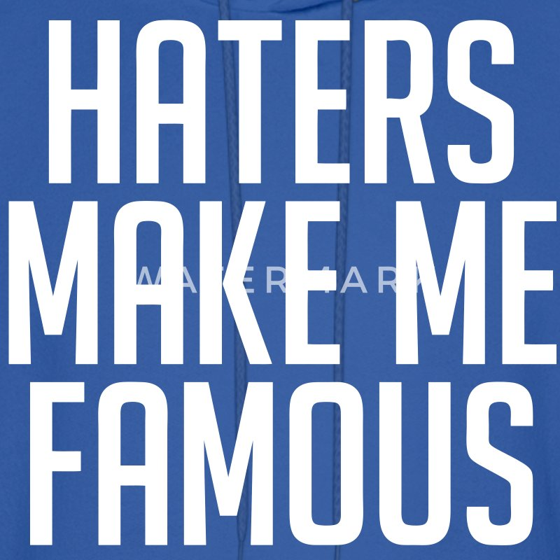 Haters Make Me Famous Hoodies - Men's Hoodie