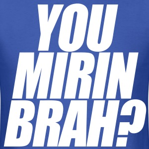 You Mirin Brah? T-Shirts - Men's T-Shirt