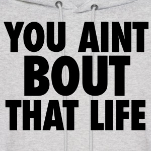 You Aint Bout That Life Hoodies - Men's Hoodie