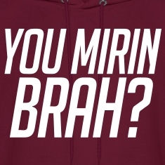 You Mirin Brah? Hoodies