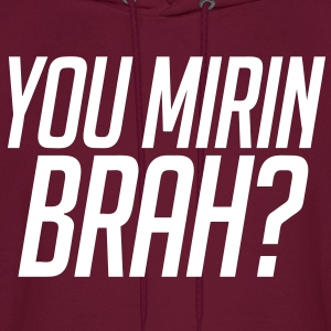 You Mirin Brah? Hoodies - Men's Hoodie