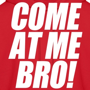 Come At Me Bro Hoodies - Men's Hoodie