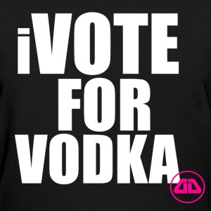 iVote For Vodka - Women's T-Shirt