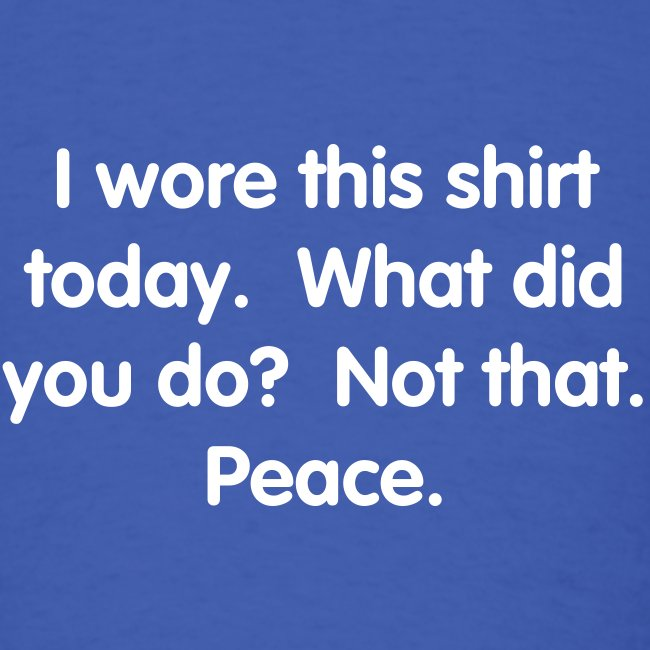 Not That, Peace T-Shirt