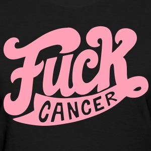 F#@k Cancer - Women's T-Shirt