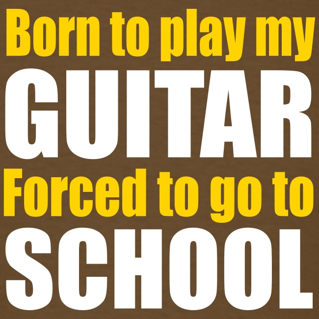 Born to play my guitar