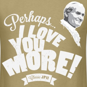 Perhaps I Love You More (Light) T-Shirts - Men's T-Shirt