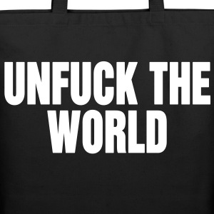 unfuck the world Bags  - Eco-Friendly Cotton Tote