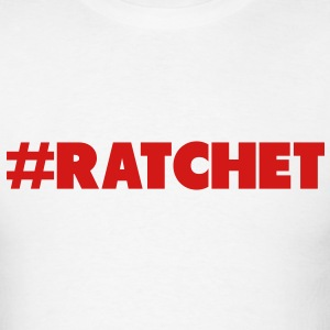 #Ratchet Ratchet Tee T-Shirts - Men's T-Shirt