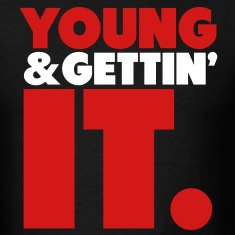 Young & Gettin' It Shirt T-Shirts