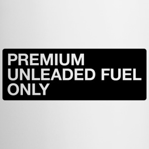 Premium Unleaded Fuel Only Coffee Mug - Coffee/Tea Mug