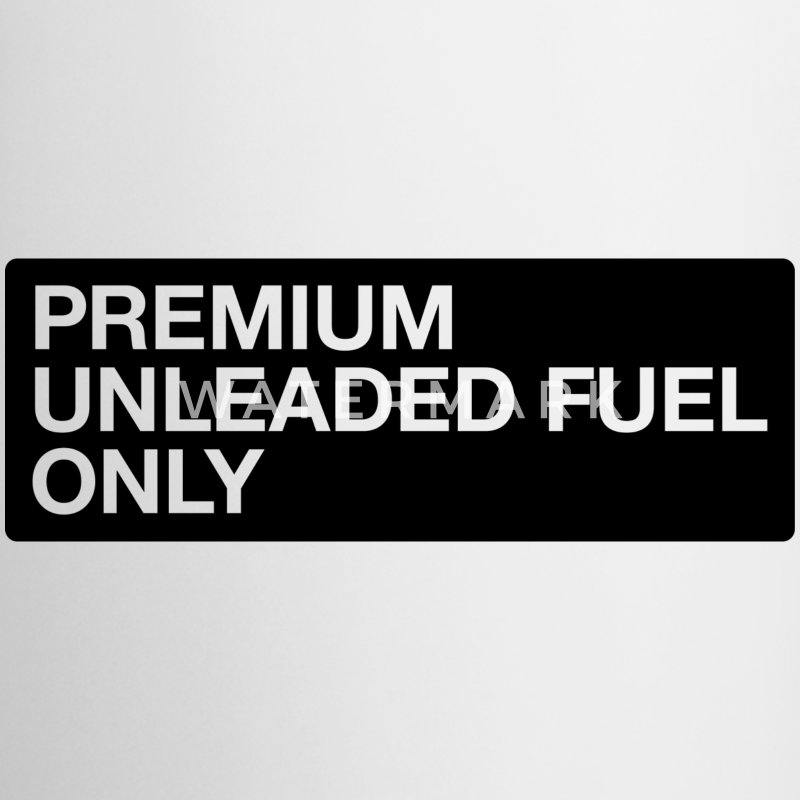 premium unleaded fuel only t shirt mug spreadshirt. Black Bedroom Furniture Sets. Home Design Ideas