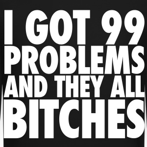 I Got 99 Problems And They All Bitches Long Sleeve - Crewneck Sweatshirt