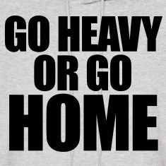 Go Heavy or Go Home Hoodies