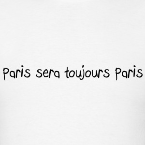 Paris sera toujours Paris T-Shirts - Men's T-Shirt