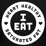 Design ~ I Eat Heart Healthy Saturated Fat (White)