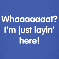 Design ~ Just Layin Here T-Shirt