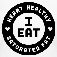Design ~ I Eat Heart Healthy Saturated Fat (Black)