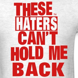 THESE HATERS CAN'T HOLD ME BACK - Men's T-Shirt