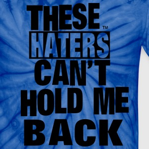 THESE HATERS CAN'T HOLD ME BACK - Unisex Tie Dye T-Shirt