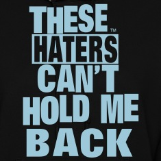 THESE HATERS CAN'T HOLD ME BACK Hoodies