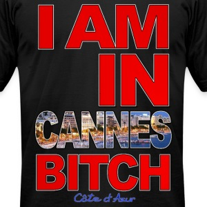 I AM IN CANNES BITCH - Men's T-Shirt by American Apparel