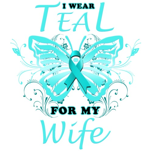 I Wear Teal For My Wife